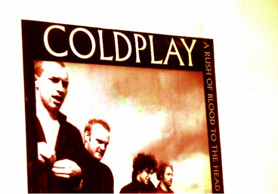 "the poster on my room of my favorite band, ""Coldplay""."