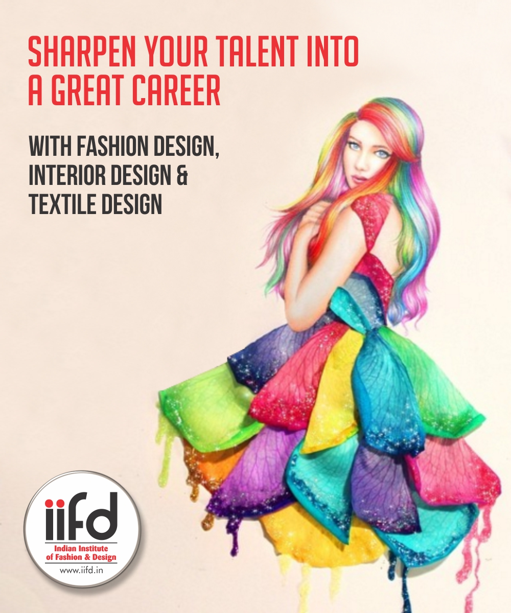 Sharpen Your Talent Into A Great Career Join Iifd For Fashion Textile Interior Designing Courses