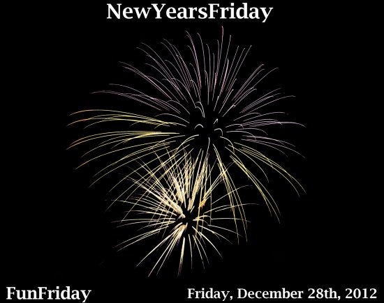 FunFriday NewYearsFriday 122812
