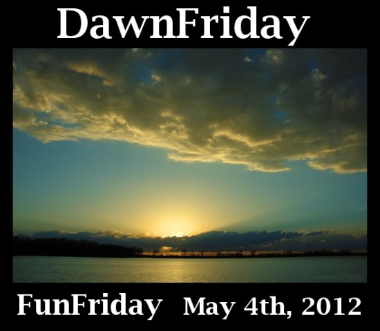 FunFriday DawnFriday 05042012
