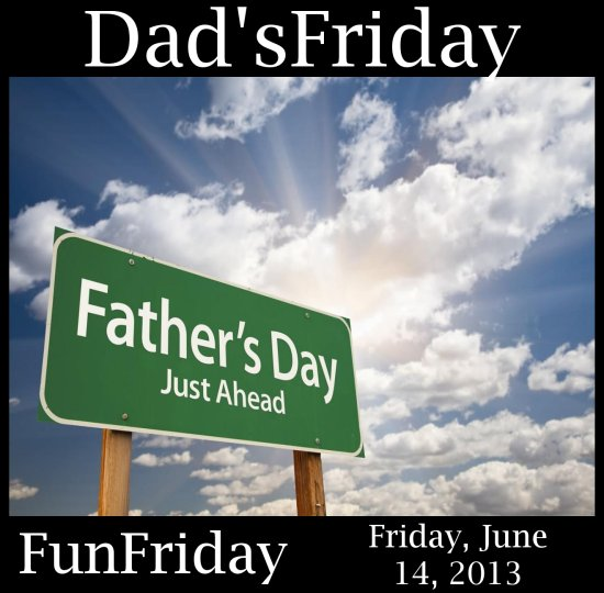 FunFriday DadsFriday 061413