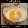 FunFriday FriedEggFriday 032213