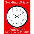 FunFriday TenMinuteFriday 060713