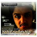 yeh friendship movie new poster drama 2013 film images